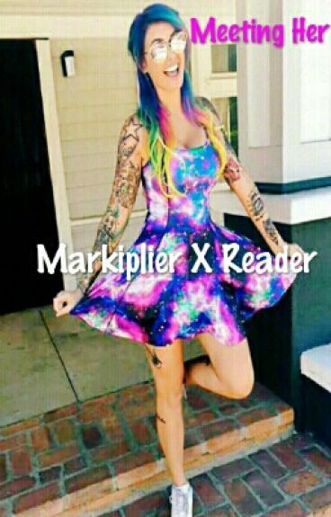 Meeting Her {Markiplier X Reader}