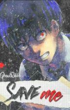 Save Me.[Ken Kaneki X Reader] by GhoulYoko