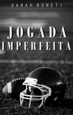 Jogada Imperfeita by Unicorn_Radioactive