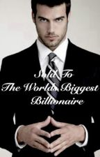 Sold To The Worlds Biggest Billionaire (ManxBoy) by AnimeRocks1958