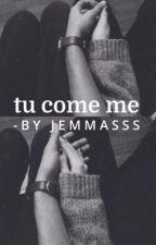 Tu come me by jemmasss