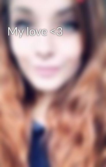 My love <3 by shawtygirl