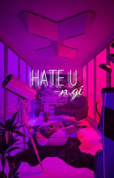 Hate U || n.gi ||