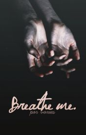 Breathe me. by voxies