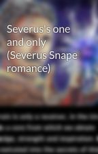 Severus's one and only (Severus Snape romance) by Chelseylove