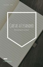 Cartas A Lysandro. [TERMINADA] by SugaDeColores