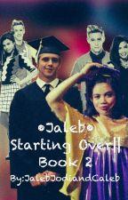 •Jaleb• Starting Over||Book 2 by JalebJodiandCaleb