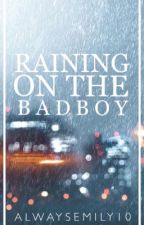 Raining on the Bad Boy  by EmilyGamon6