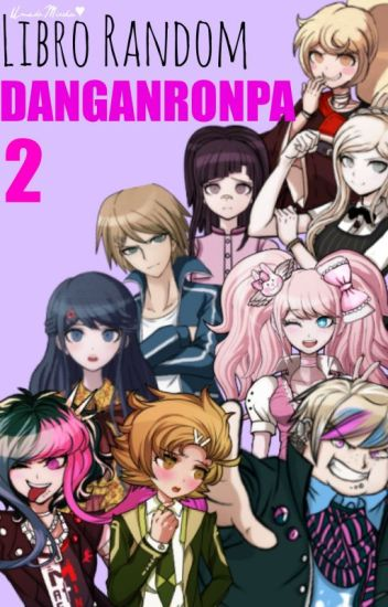 Libro Random: Danganronpa [LIBRO 2, BITCHES]