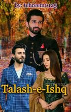 Talash-e-Ishq (On Hold) by tehreem0125