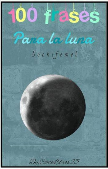 100 Frases Para La Luna Kira Wattpad