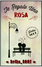 Te Regalo Una Rosa © #ConcursoOreo #P.2016 by drika_8007