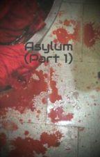 Asylum (Part 1) by KiraxX