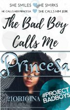 The Bad Boy Calls Me Princesa by 21OriginalDiva21
