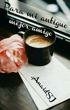 Para Mi Antiguo Mejor Amigo by _AnaidSJ