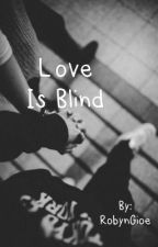 Love is Blind (brothers best friend) by RobynGioe