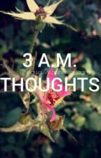 Three a.m. thoughts by holyhttpvris