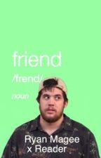 Friend. [Ryan Magee x Reader] by SuperMegaShip