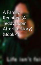 A Family Reunited (A Teddy Lupin Afterlife Story) by alibrarian38