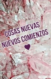 Cosas Nuevas, Nuevos Comienzos♥ by SemaUniverse