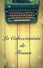 La Coleccionista De Frases by SaraVelazco08