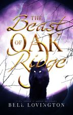 The Beast Of Oak Ridge ~On Hold~ by booksandbinds