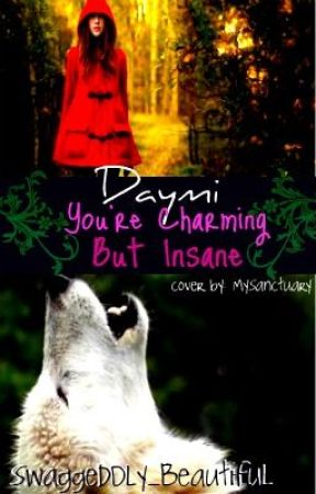 Daymi, Your Charming But Insane - ON HOLD by roastingstyles