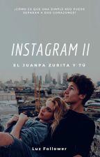 Instagram II (ElJuanpaZurita&tú) TERMINADA. by LuzFollower