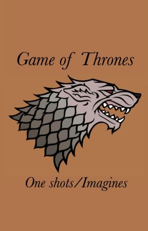 Game of thrones- one shots/imagines by laureniscrazy96