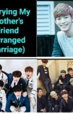Marrying My Brother's Friend (Arranged Marriage)  by kpopllovestory