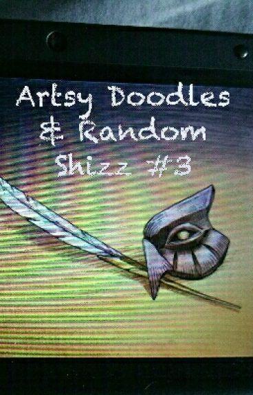Artsy doodles & Random Shizz #3