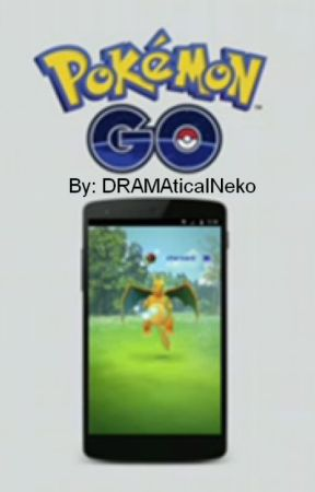 Pokémon GO (Oneshot) by DRAMAticalNeko
