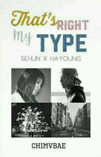 That's Right, My Type by chimvbae