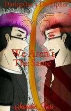We Aren't The Same (*Darkiplier X Markiplier*) by Septiplier_Boss