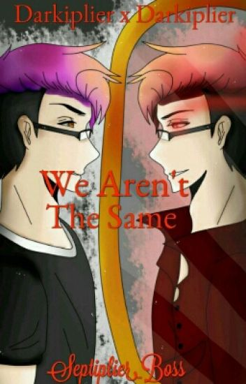We Aren't The Same (*Darkiplier X Markiplier*)
