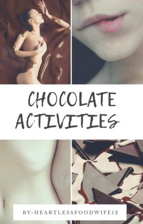 Chocolate Activities *on Hold* by HeartlessFoodwife12