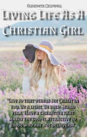Living Life As A Christian Girl by ilovewriting201