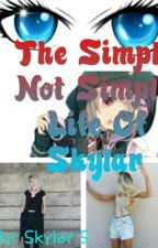 The Simple Not Simple Life of Skylar by tomboyskylar