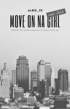 Move On Na Girl (one shot) by albiebldrl