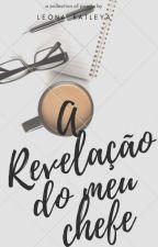A REVELAÇÃO DO MEU CHEFE - Trilogia - 3. Vol. by lyona_katleya