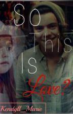 So this is love by Kendyll_marie