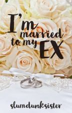Im Married to  my Ex by slumdunksister
