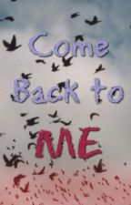 Come back to me by crazybooklover15