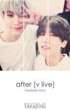 After V App [ChanBaek - COMPLETED] by yakajung06