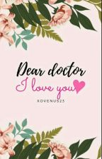 Dear Doctor, I Love You(Hiatus) by XOvenus23