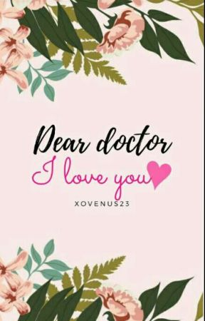 Dear Doctor, I Love You by XOvenus23