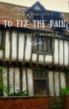To Fix the Pain[A Harry Potter Fanfiction] by eat_sleep_swim04