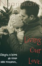 Living Our Love. by naarinhan