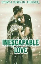 Inescapable Love [On Hold] by Kishnee_