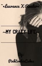 ~• Laurance X Reader •~ -MY CRAZY LIFE-  by PinkZombieCakes